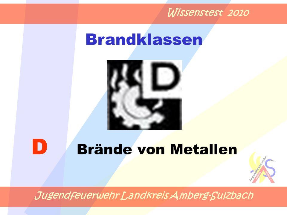 Jugendfeuerwehr Landkreis Amberg-Sulzbach Wissenstest 2010 D Brände von Metallen Brandklassen