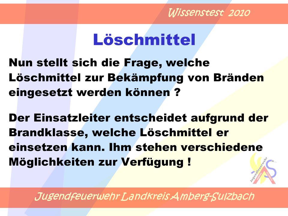 Jugendfeuerwehr Landkreis Amberg-Sulzbach Wissenstest 2010 Löschmittel Nun stellt sich die Frage, welche Löschmittel zur Bekämpfung von Bränden eingesetzt werden können .