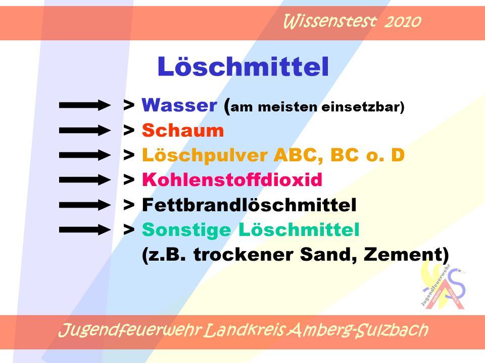 Jugendfeuerwehr Landkreis Amberg-Sulzbach Wissenstest 2010 > Wasser ( am meisten einsetzbar) > Schaum > Löschpulver ABC, BC o.
