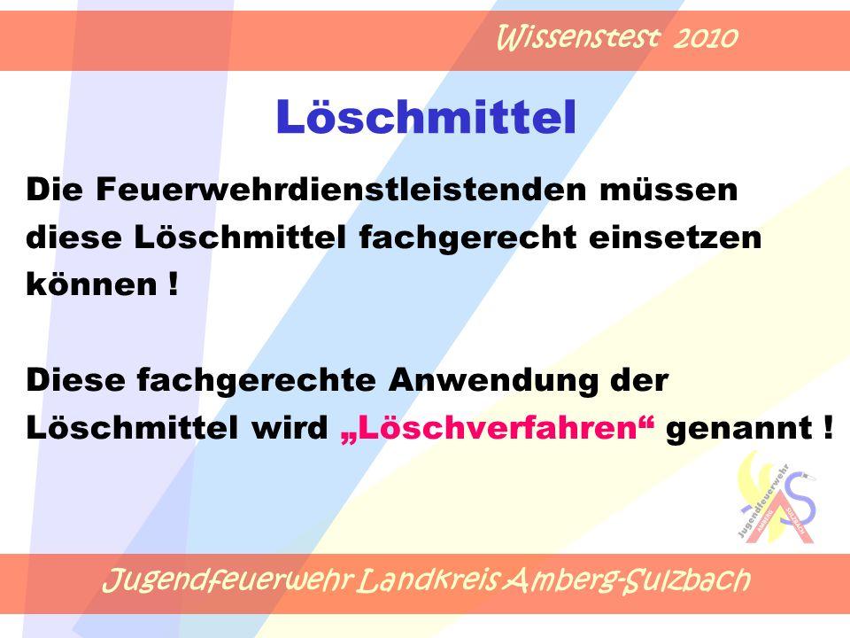 Jugendfeuerwehr Landkreis Amberg-Sulzbach Wissenstest 2010 Die Feuerwehrdienstleistenden müssen diese Löschmittel fachgerecht einsetzen können .