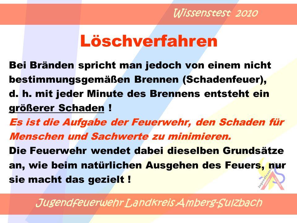 Jugendfeuerwehr Landkreis Amberg-Sulzbach Wissenstest 2010 Bei Bränden spricht man jedoch von einem nicht bestimmungsgemäßen Brennen (Schadenfeuer), d.