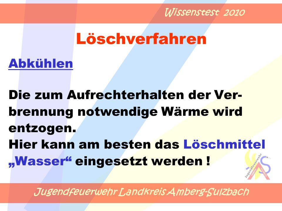 Jugendfeuerwehr Landkreis Amberg-Sulzbach Wissenstest 2010 Die zum Aufrechterhalten der Ver- brennung notwendige Wärme wird entzogen.