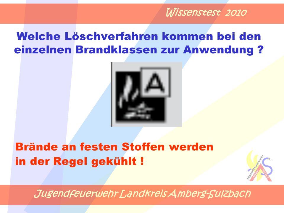 Jugendfeuerwehr Landkreis Amberg-Sulzbach Wissenstest 2010 Welche Löschverfahren kommen bei den einzelnen Brandklassen zur Anwendung .