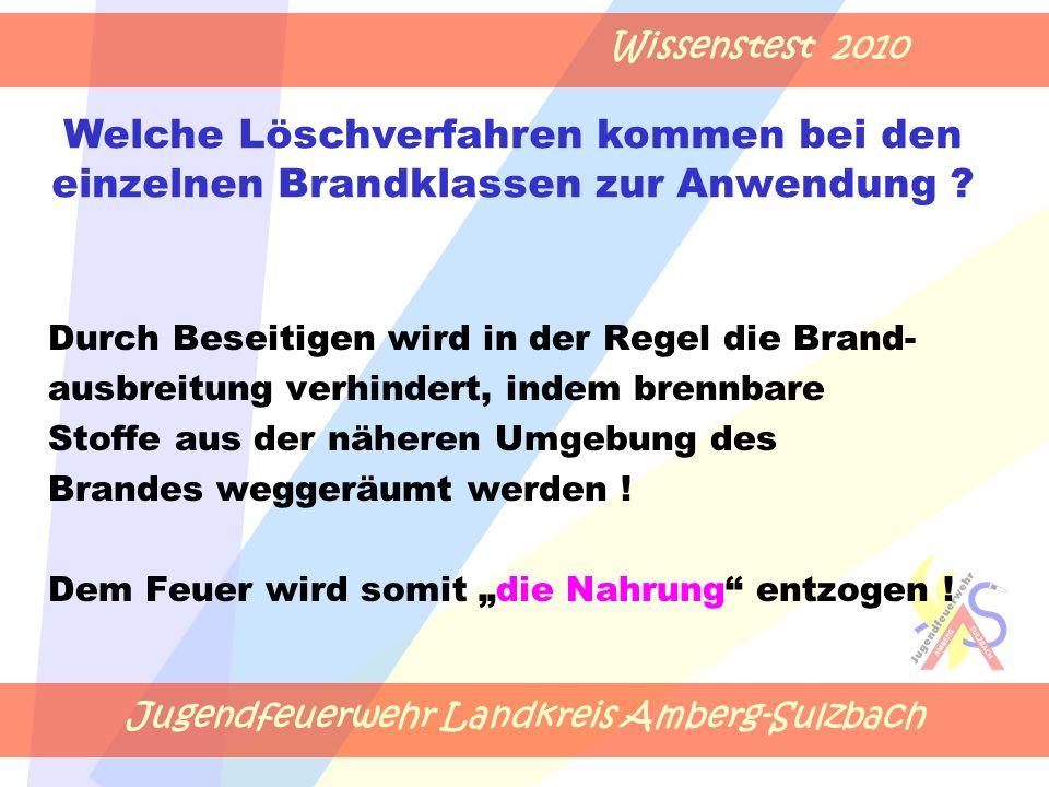 Jugendfeuerwehr Landkreis Amberg-Sulzbach Wissenstest 2010 Durch Beseitigen wird in der Regel die Brand- ausbreitung verhindert, indem brennbare Stoffe aus der näheren Umgebung des Brandes weggeräumt werden .