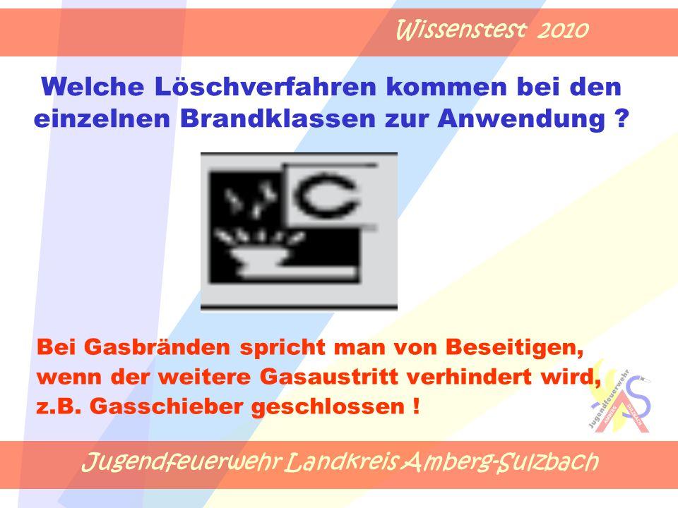 Jugendfeuerwehr Landkreis Amberg-Sulzbach Wissenstest 2010 Bei Gasbränden spricht man von Beseitigen, wenn der weitere Gasaustritt verhindert wird, z.B.