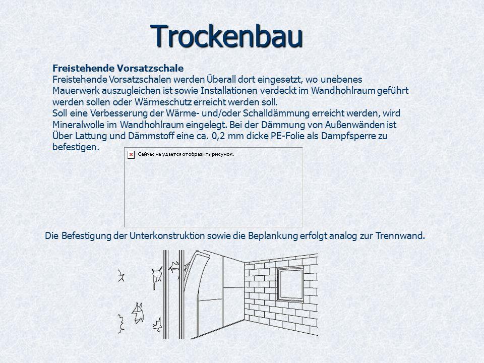 Trockenbau Freistehende Vorsatzschale Freistehende Vorsatzschalen werden Überall dort eingesetzt, wo unebenes Mauerwerk auszugleichen ist sowie Installationen verdeckt im Wandhohlraum geführt werden sollen oder Wärmeschutz erreicht werden soll.