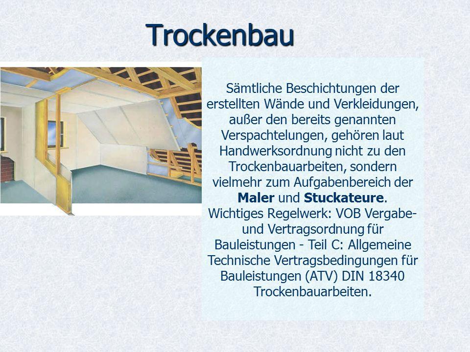 Trockenbau Sämtliche Beschichtungen der erstellten Wände und Verkleidungen, außer den bereits genannten Verspachtelungen, gehören laut Handwerksordnung nicht zu den Trockenbauarbeiten, sondern vielmehr zum Aufgabenbereich der Maler und Stuckateure.