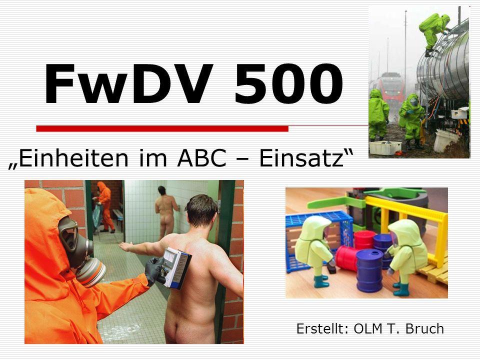 """FwDV 500 """" Einheiten im ABC – Einsatz"""" Erstellt: OLM T. Bruch"""