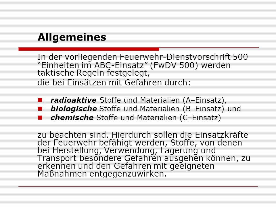 """Allgemeines In der vorliegenden Feuerwehr-Dienstvorschrift 500 """"Einheiten im ABC-Einsatz"""" (FwDV 500) werden taktische Regeln festgelegt, die bei Einsä"""