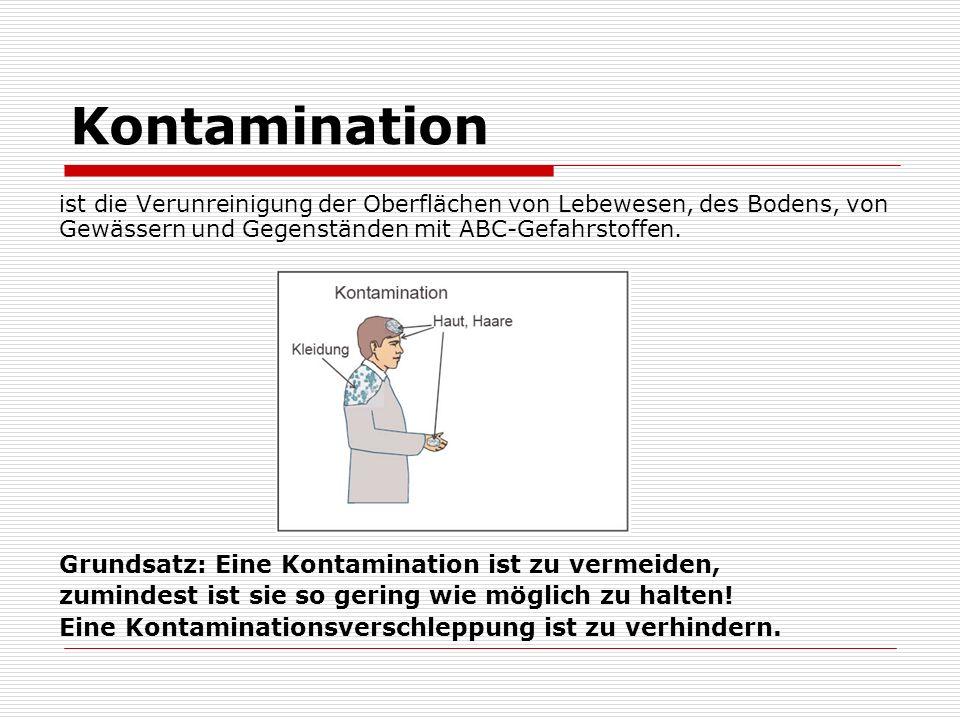Kontamination ist die Verunreinigung der Oberflächen von Lebewesen, des Bodens, von Gewässern und Gegenständen mit ABC-Gefahrstoffen. Grundsatz: Eine
