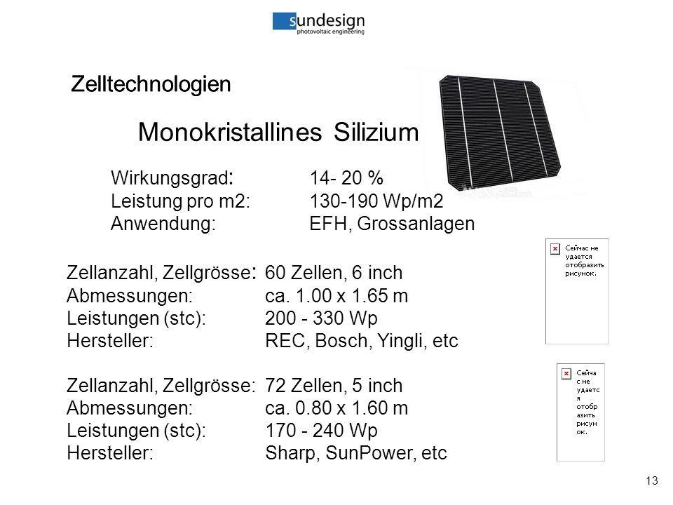 13 Zelltechnologien Monokristallines Silizium Zelltechnologien Wirkungsgrad : 14- 20 % Leistung pro m2:130-190 Wp/m2 Anwendung:EFH, Grossanlagen Zellanzahl, Zellgrösse : 60 Zellen, 6 inch Abmessungen:ca.