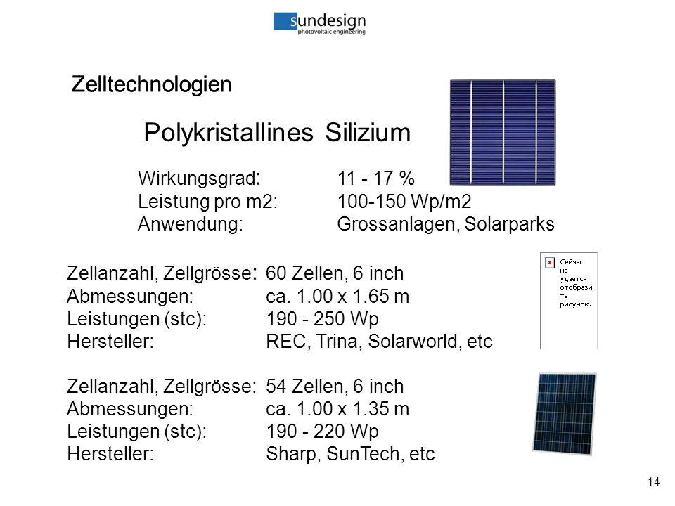 14 Zelltechnologien Polykristallines Silizium Zelltechnologien Wirkungsgrad : 11 - 17 % Leistung pro m2:100-150 Wp/m2 Anwendung:Grossanlagen, Solarparks Zellanzahl, Zellgrösse : 60 Zellen, 6 inch Abmessungen:ca.