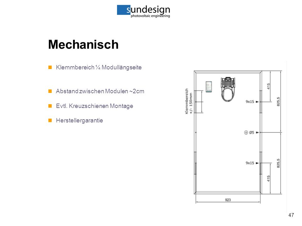 47 Mechanisch Klemmbereich ¼ Modullängseite Abstand zwischen Modulen ~2cm Evtl.