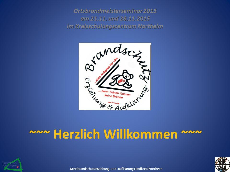 Ortsbrandmeisterseminar 2015 am 21.11. und 28.11.2015 im Kreisschulungszentrum Northeim ~~~ Herzlich Willkommen ~~~ Kreisbrandschutzerziehung und -auf