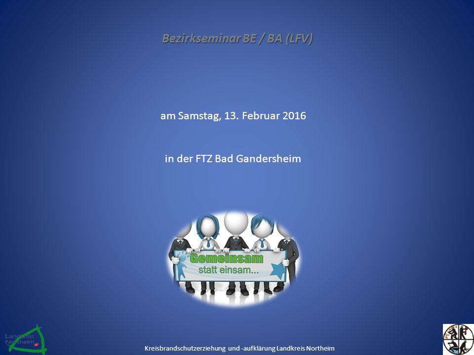 Bezirkseminar BE / BA (LFV) am Samstag, 13. Februar 2016 in der FTZ Bad Gandersheim Kreisbrandschutzerziehung und -aufklärung Landkreis Northeim