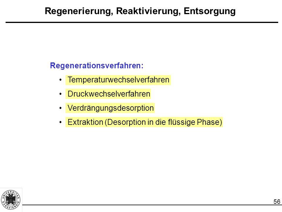 56 Regenerierung, Reaktivierung, Entsorgung Regenerationsverfahren: Temperaturwechselverfahren Druckwechselverfahren Verdrängungsdesorption Extraktion (Desorption in die flüssige Phase)