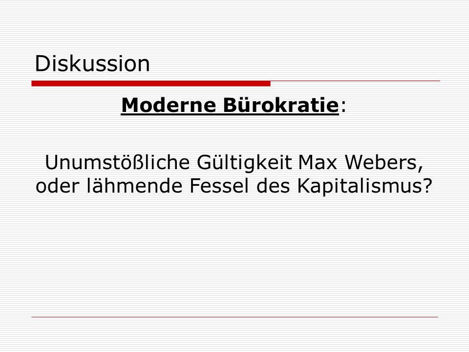 Diskussion Moderne Bürokratie: Unumstößliche Gültigkeit Max Webers, oder lähmende Fessel des Kapitalismus