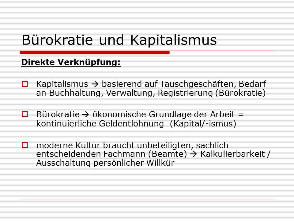 Bürokratie und Kapitalismus Direkte Verknüpfung:  Kapitalismus  basierend auf Tauschgeschäften, Bedarf an Buchhaltung, Verwaltung, Registrierung (Bü