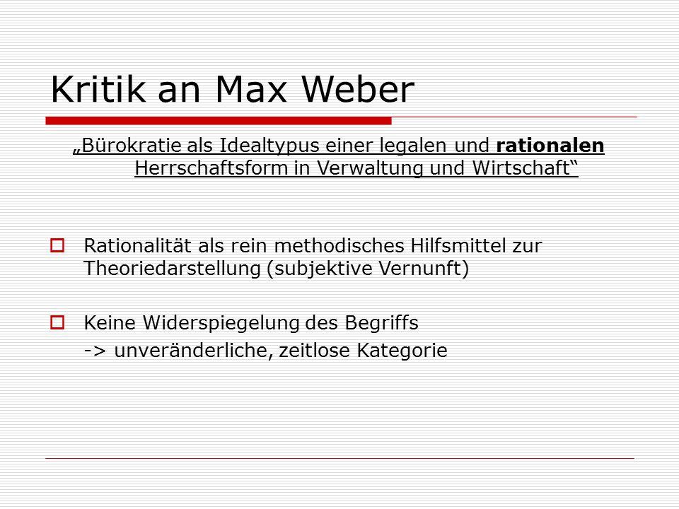 """Kritik an Max Weber """"Bürokratie als Idealtypus einer legalen und rationalen Herrschaftsform in Verwaltung und Wirtschaft  Rationalität als rein methodisches Hilfsmittel zur Theoriedarstellung (subjektive Vernunft)  Keine Widerspiegelung des Begriffs -> unveränderliche, zeitlose Kategorie"""