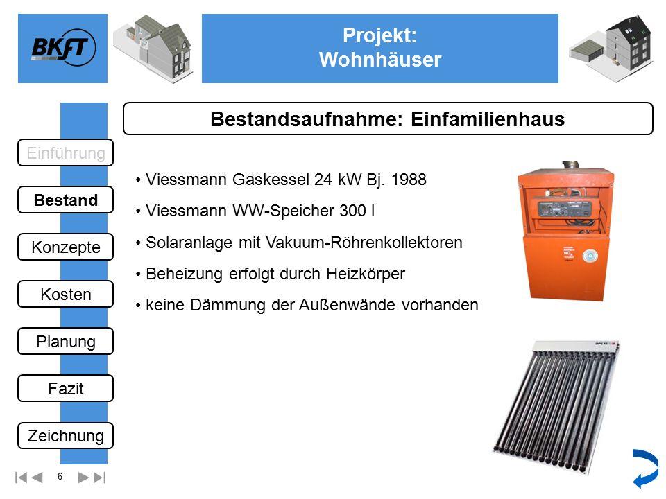 6 Projekt: Wohnhäuser Ge Bestandsaufnahme: Einfamilienhaus Viessmann WW-Speicher 300 l Viessmann Gaskessel 24 kW Bj.