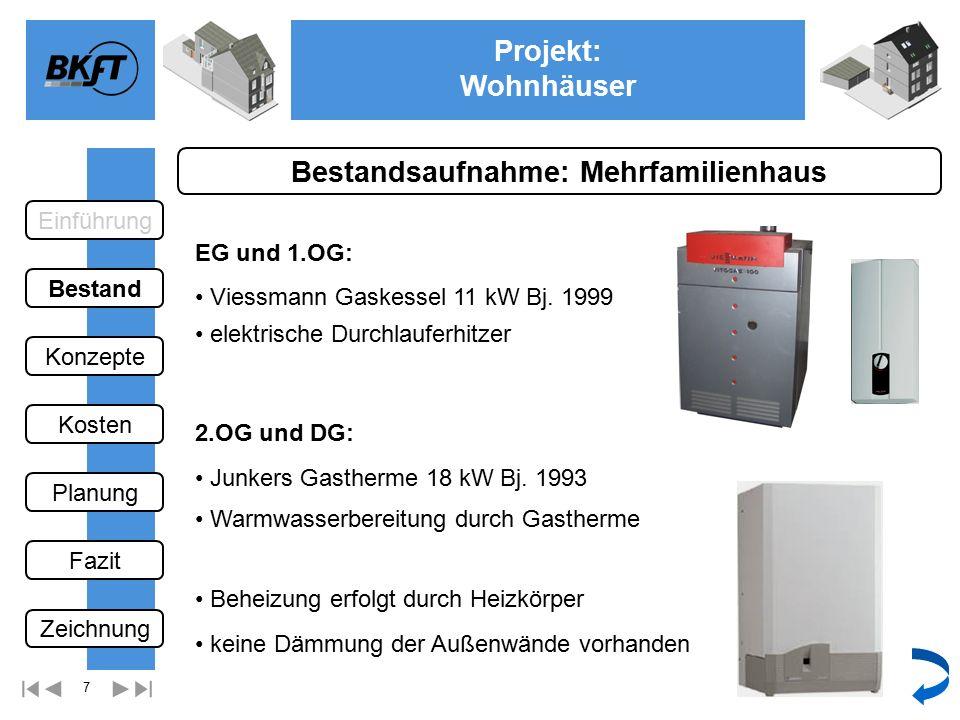 7 Projekt: Wohnhäuser Ge Bestandsaufnahme: Mehrfamilienhaus elektrische Durchlauferhitzer Viessmann Gaskessel 11 kW Bj.