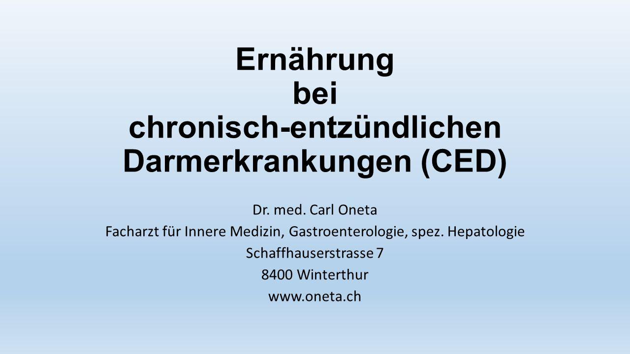 Ernährung bei chronisch-entzündlichen Darmerkrankungen (CED) Dr. med. Carl Oneta Facharzt für Innere Medizin, Gastroenterologie, spez. Hepatologie Sch