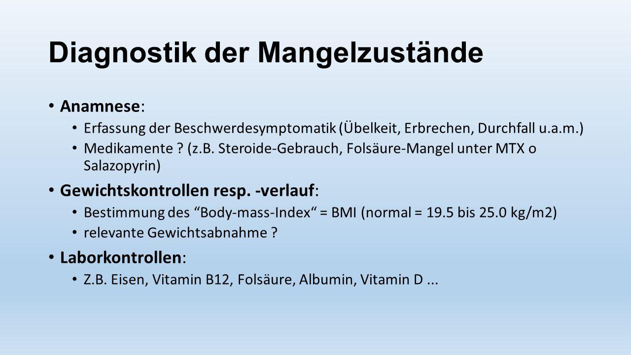 Diagnostik der Mangelzustände Anamnese: Erfassung der Beschwerdesymptomatik (Übelkeit, Erbrechen, Durchfall u.a.m.) Medikamente ? (z.B. Steroide-Gebra