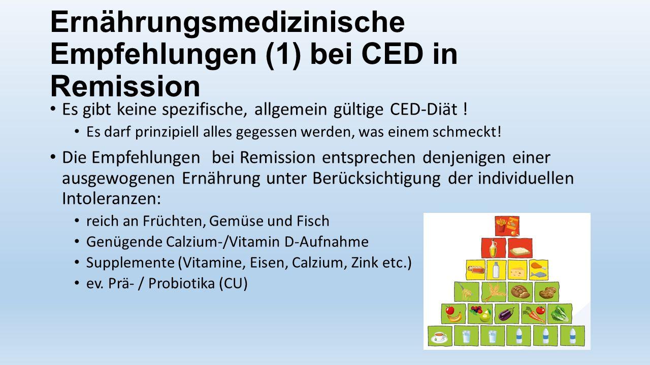 Ernährungsmedizinische Empfehlungen (1) bei CED in Remission Es gibt keine spezifische, allgemein gültige CED-Diät ! Es darf prinzipiell alles gegesse