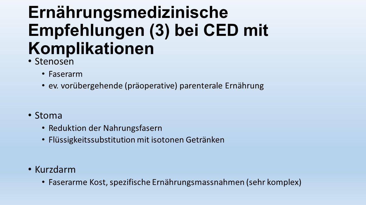 Ernährungsmedizinische Empfehlungen (3) bei CED mit Komplikationen Stenosen Faserarm ev. vorübergehende (präoperative) parenterale Ernährung Stoma Red