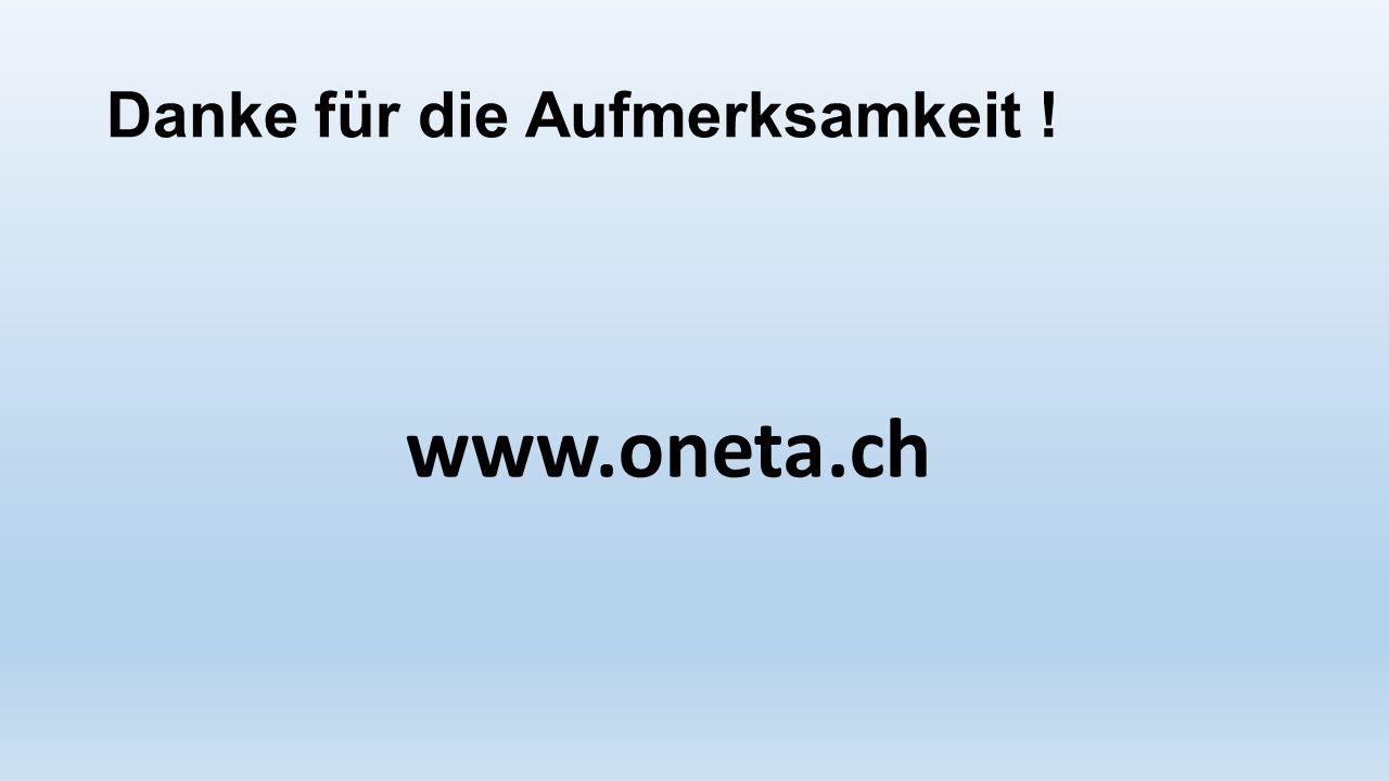 Danke für die Aufmerksamkeit ! www.oneta.ch