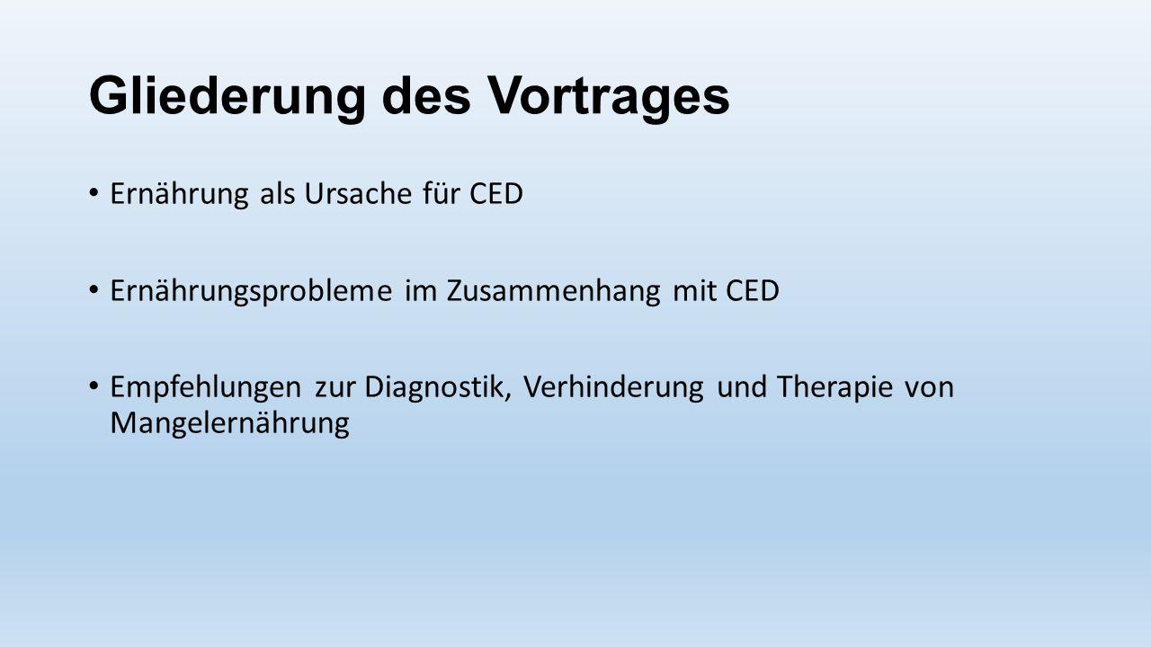 Gliederung des Vortrages Ernährung als Ursache für CED Ernährungsprobleme im Zusammenhang mit CED Empfehlungen zur Diagnostik, Verhinderung und Therap
