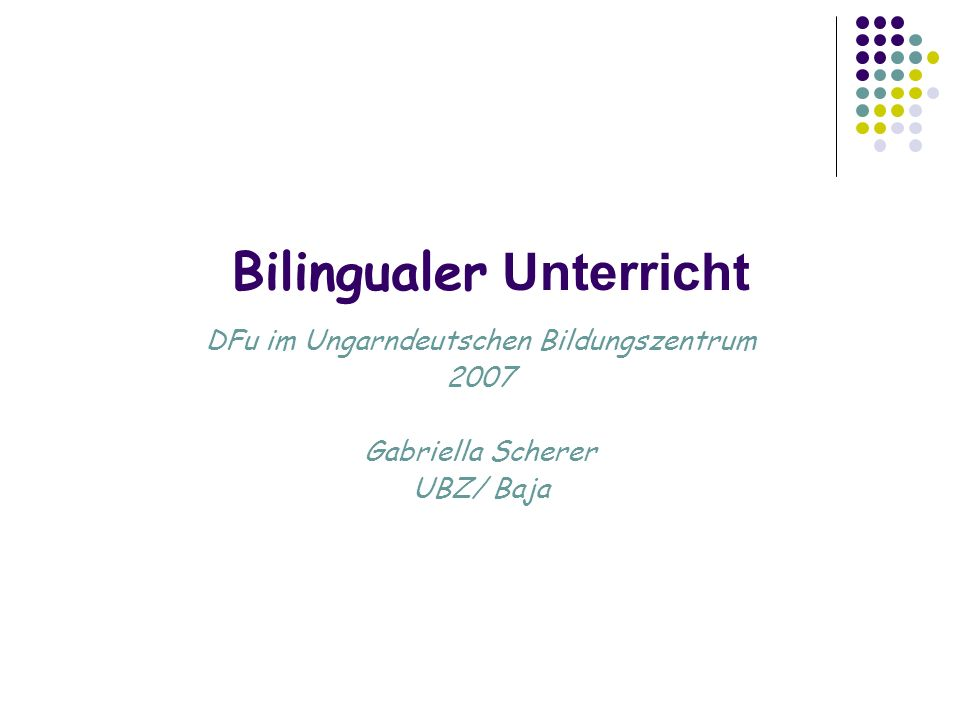 Bilingualer Unterricht DFu im Ungarndeutschen Bildungszentrum 2007 Gabriella Scherer UBZ/ Baja