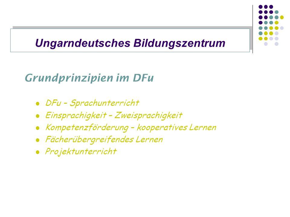 Grundprinzipien im DFu DFu – Sprachunterricht Einsprachigkeit – Zweisprachigkeit Kompetenzförderung – kooperatives Lernen Fächerübergreifendes Lernen