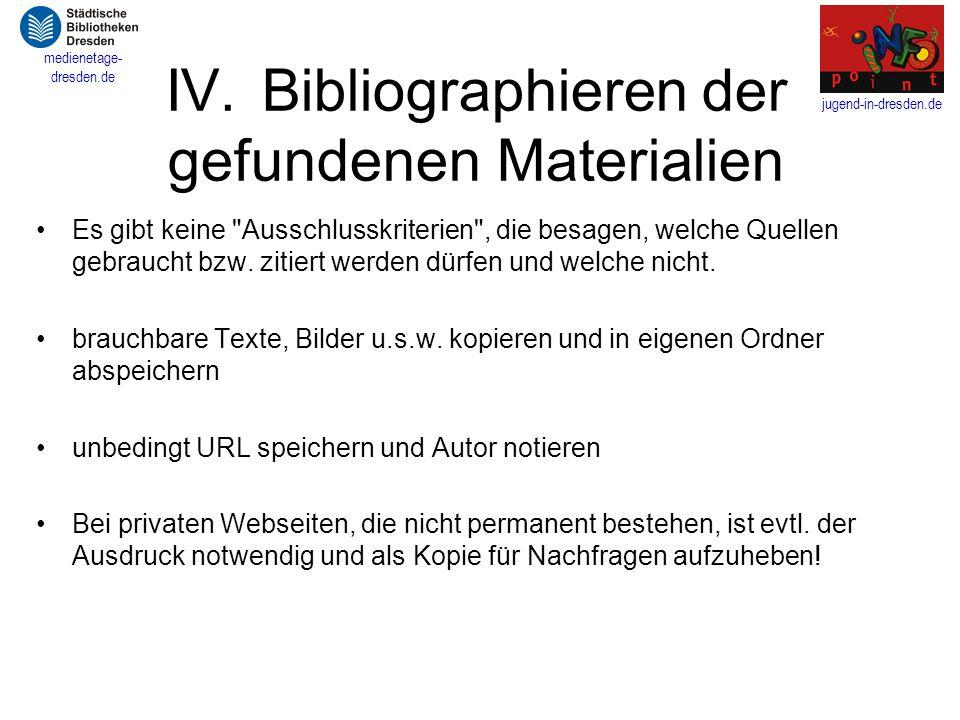 jugend-in-dresden.de medienetage- dresden.de IV.Bibliographieren der gefundenen Materialien Es gibt keine Ausschlusskriterien , die besagen, welche Quellen gebraucht bzw.