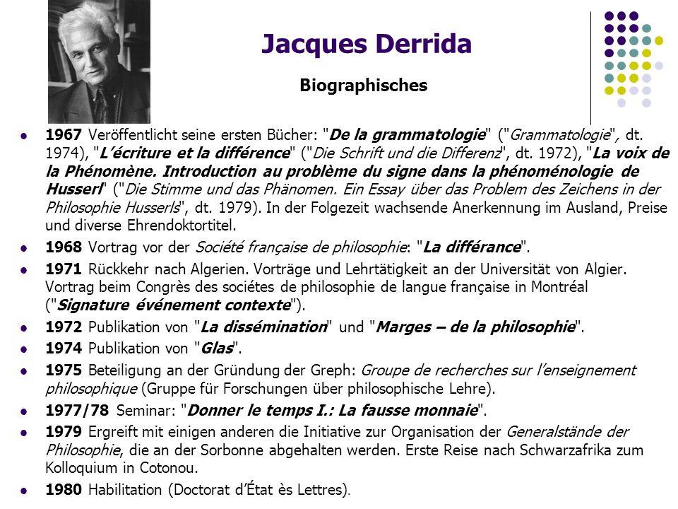 Jacques Derrida Biographisches 1967 Veröffentlicht seine ersten Bücher: De la grammatologie ( Grammatologie , dt.