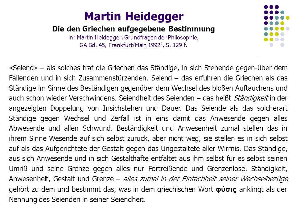Martin Heidegger Die den Griechen aufgegebene Bestimmung in: Martin Heidegger, Grundfragen der Philosophie, GA Bd.