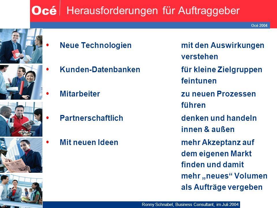 Océ 2004 Ronny Schnabel, Business Consultant, im Juli 2004 10 Herausforderungen für Auftraggeber  Neue Technologienmit den Auswirkungen verstehen  K
