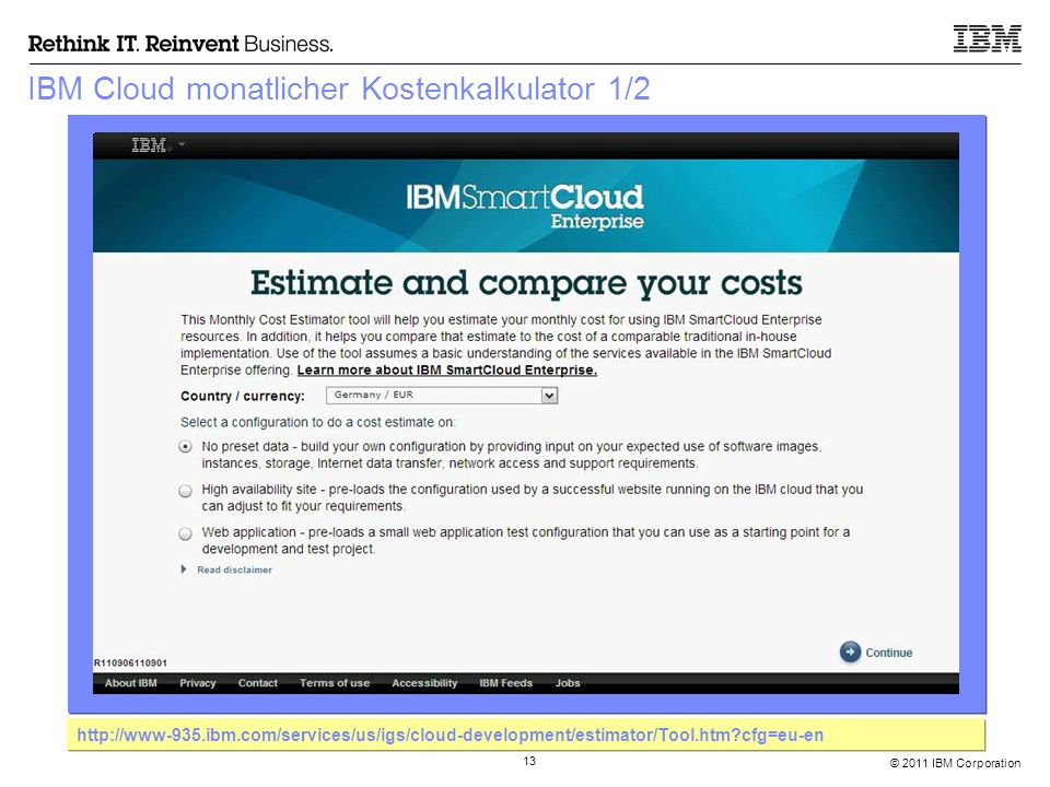 © 2011 IBM Corporation 13 IBM Cloud monatlicher Kostenkalkulator 1/2 http://www-935.ibm.com/services/us/igs/cloud-development/estimator/Tool.htm?cfg=e