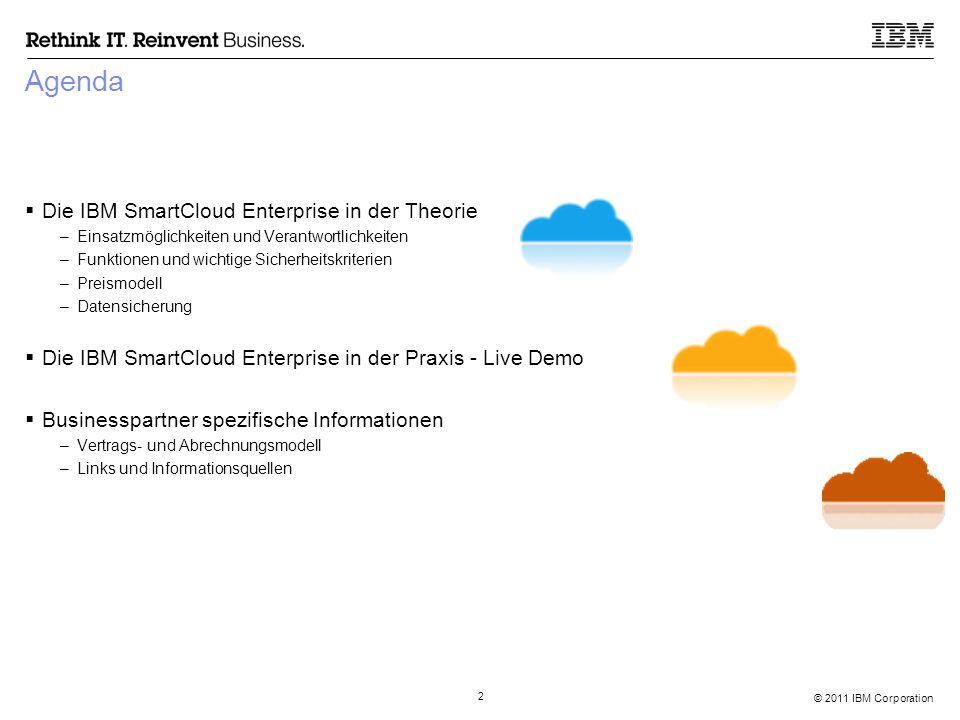 © 2011 IBM Corporation 2 Agenda  Die IBM SmartCloud Enterprise in der Theorie –Einsatzmöglichkeiten und Verantwortlichkeiten –Funktionen und wichtige