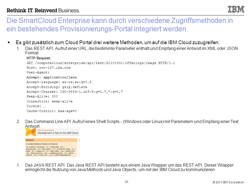 © 2011 IBM Corporation 20 Die SmartCloud Enterprise kann durch verschiedene Zugriffsmethoden in ein bestehendes Provisionierungs-Portal integriert wer