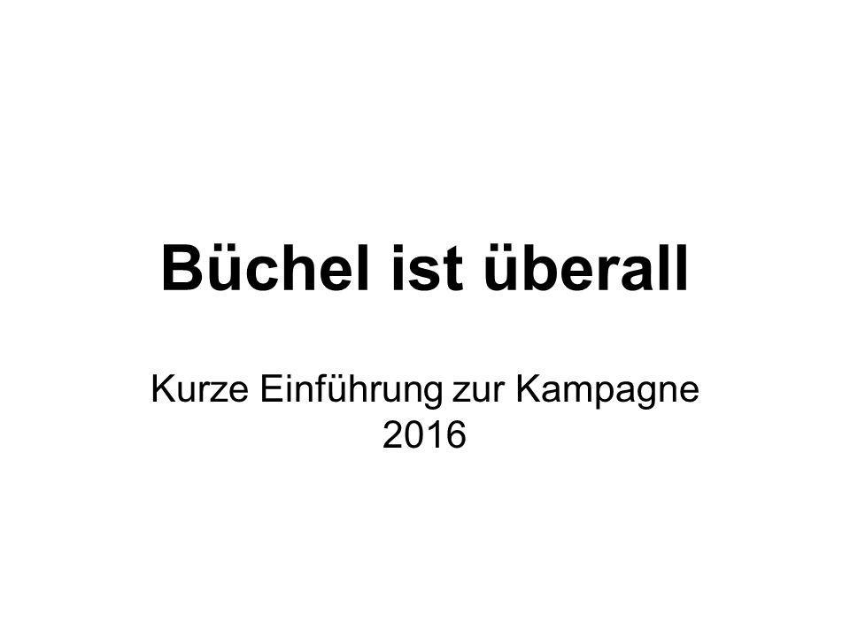 Büchel ist überall Kurze Einführung zur Kampagne 2016