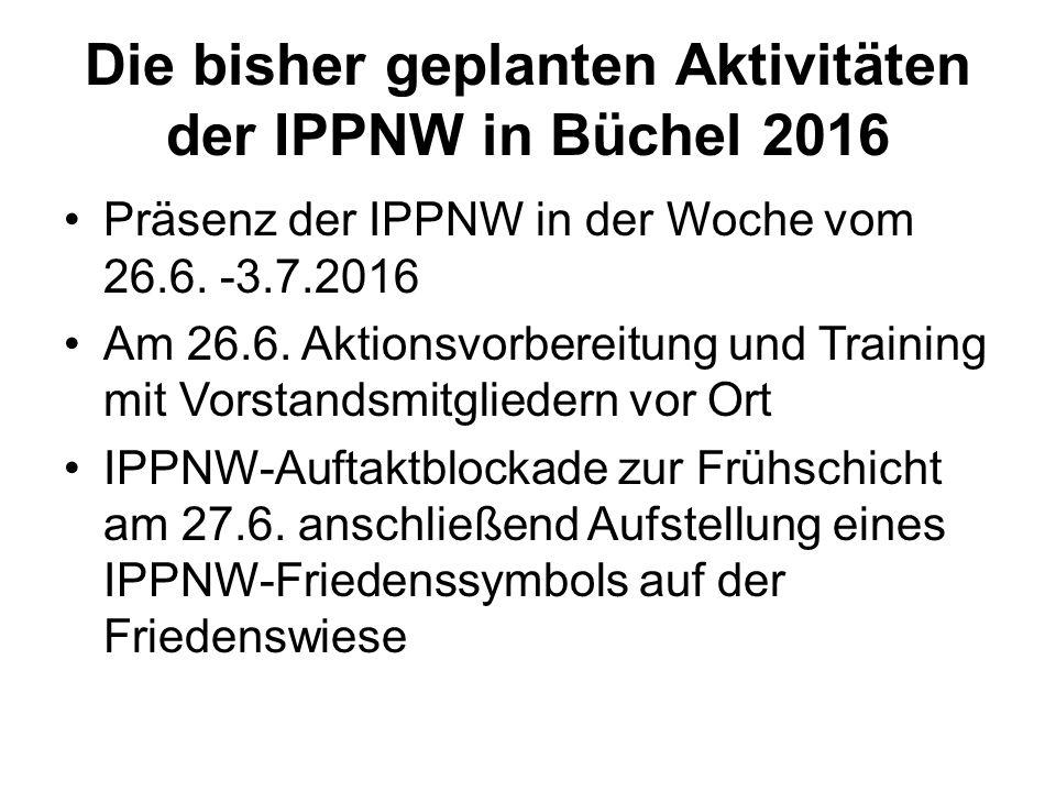 Die bisher geplanten Aktivitäten der IPPNW in Büchel 2016 Präsenz der IPPNW in der Woche vom 26.6. -3.7.2016 Am 26.6. Aktionsvorbereitung und Training