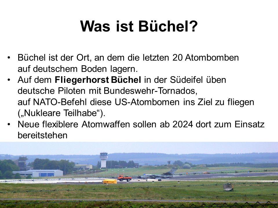 Was ist Büchel? Büchel ist der Ort, an dem die letzten 20 Atombomben auf deutschem Boden lagern. Auf dem Fliegerhorst Büchel in der Südeifel üben deut