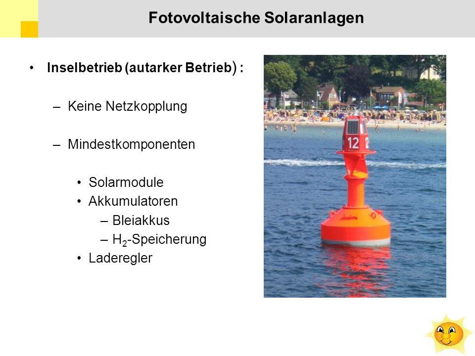 Fotovoltaische Solaranlagen Inselbetrieb (autarker Betrieb ) : –Keine Netzkopplung –Mindestkomponenten Solarmodule Akkumulatoren –Bleiakkus –H 2 -Speicherung Laderegler