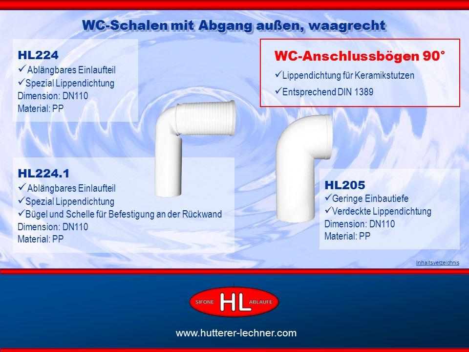 www.hutterer-lechner.com Inhaltsverzeichnis WC-Schalen mit Abgang außen, waagrecht WC-Anschlussbögen 90° Lippendichtung für Keramikstutzen Entsprechend DIN 1389 HL224.1 Ablängbares Einlaufteil Spezial Lippendichtung Bügel und Schelle für Befestigung an der Rückwand Dimension: DN110 Material: PP HL224 Ablängbares Einlaufteil Spezial Lippendichtung Dimension: DN110 Material: PP HL205 Geringe Einbautiefe Verdeckte Lippendichtung Dimension: DN110 Material: PP