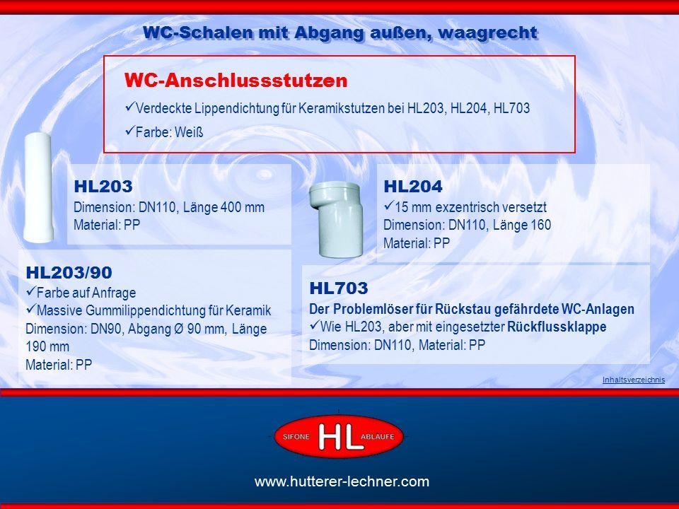 www.hutterer-lechner.com Inhaltsverzeichnis WC-Schalen mit Abgang außen, waagrecht WC-Anschlussstutzen Verdeckte Lippendichtung für Keramikstutzen bei HL203, HL204, HL703 Farbe: Weiß HL203/90 Farbe auf Anfrage Massive Gummilippendichtung für Keramik Dimension: DN90, Abgang Ø 90 mm, Länge 190 mm Material: PP HL703 Der Problemlöser für Rückstau gefährdete WC-Anlagen Wie HL203, aber mit eingesetzter Rückflussklappe Dimension: DN110, Material: PP HL204 15 mm exzentrisch versetzt Dimension: DN110, Länge 160 Material: PP HL203 Dimension: DN110, Länge 400 mm Material: PP