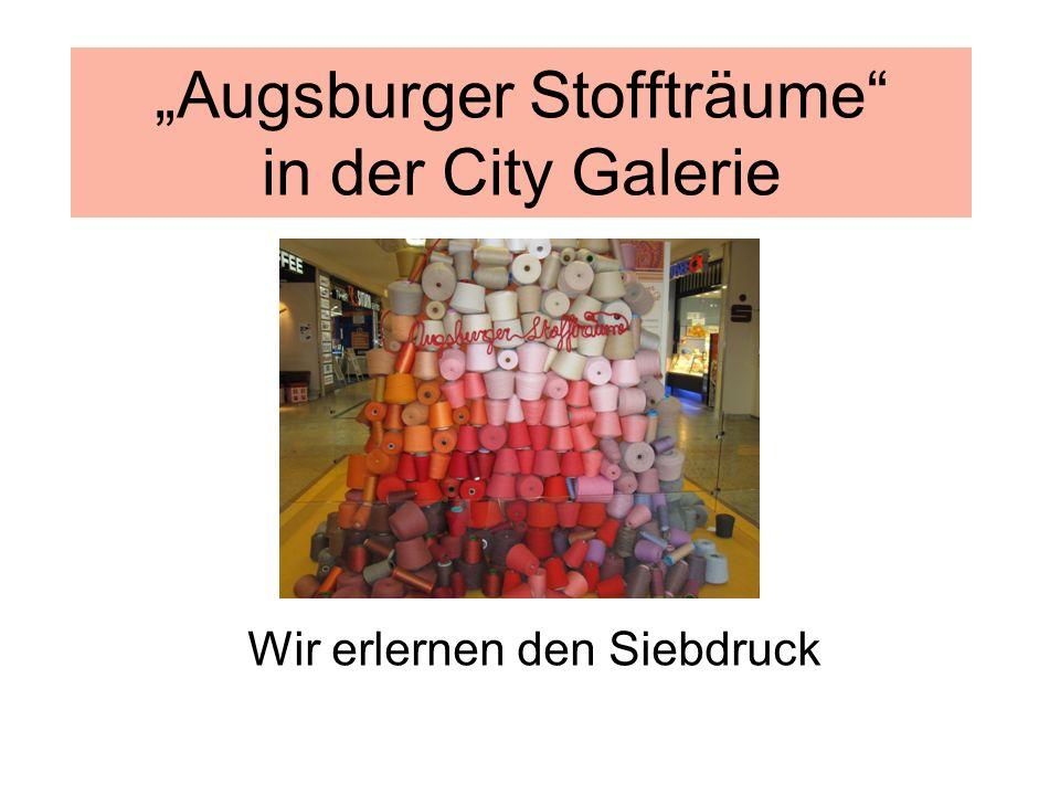 """""""Augsburger Stoffträume in der City Galerie Wir erlernen den Siebdruck"""