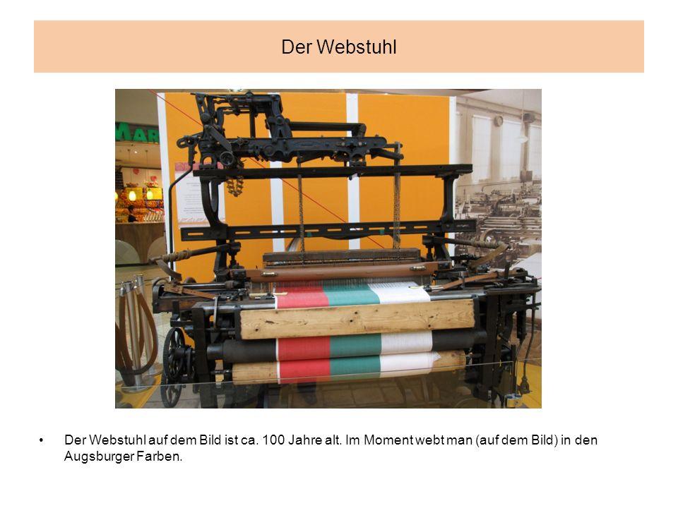 Der Webstuhl Der Webstuhl auf dem Bild ist ca. 100 Jahre alt.