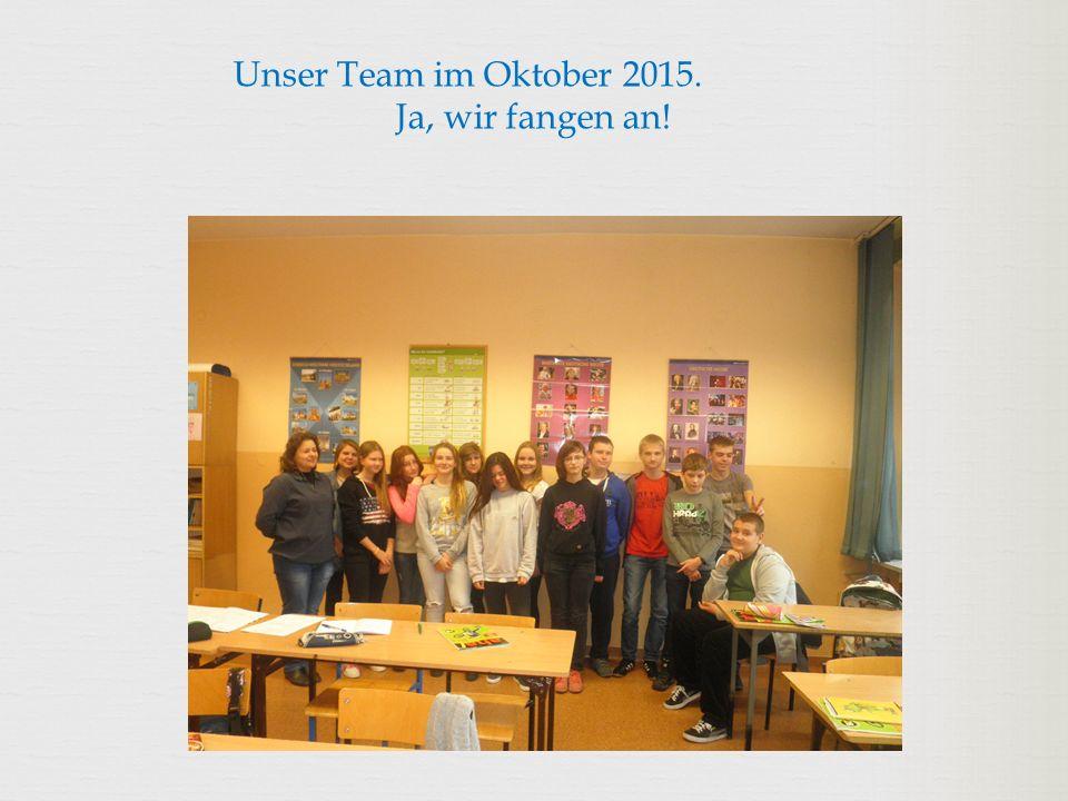 Unser Team im Oktober 2015. Ja, wir fangen an!