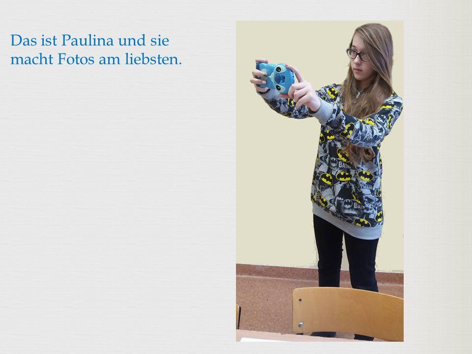 Das ist Paulina und sie macht Fotos am liebsten.